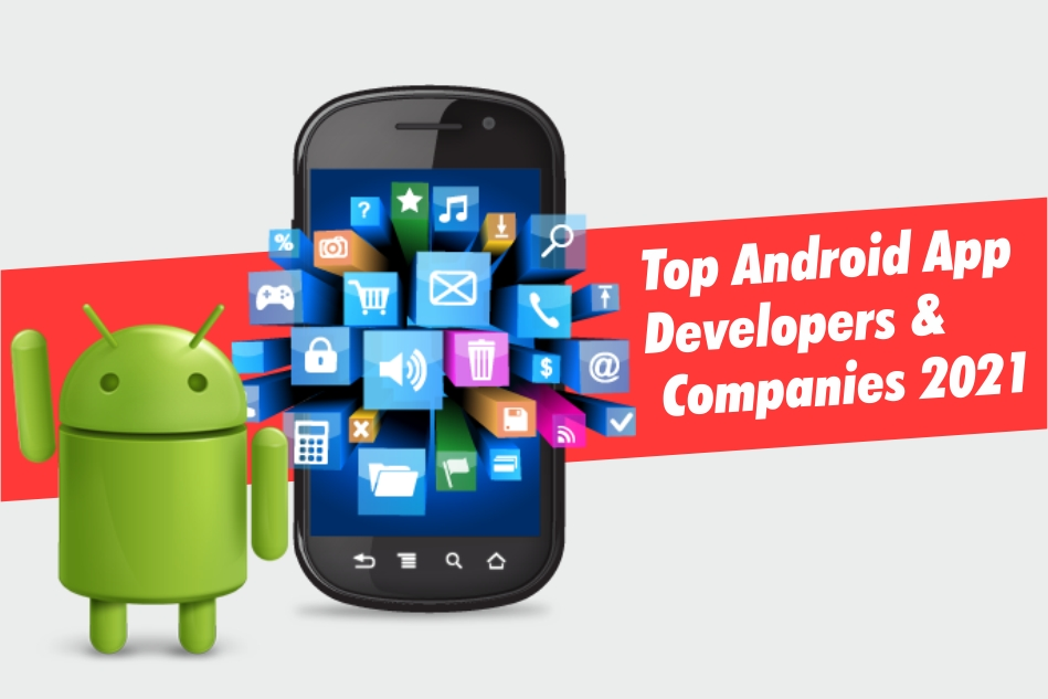Top Android App Developers & Development Companies 2021